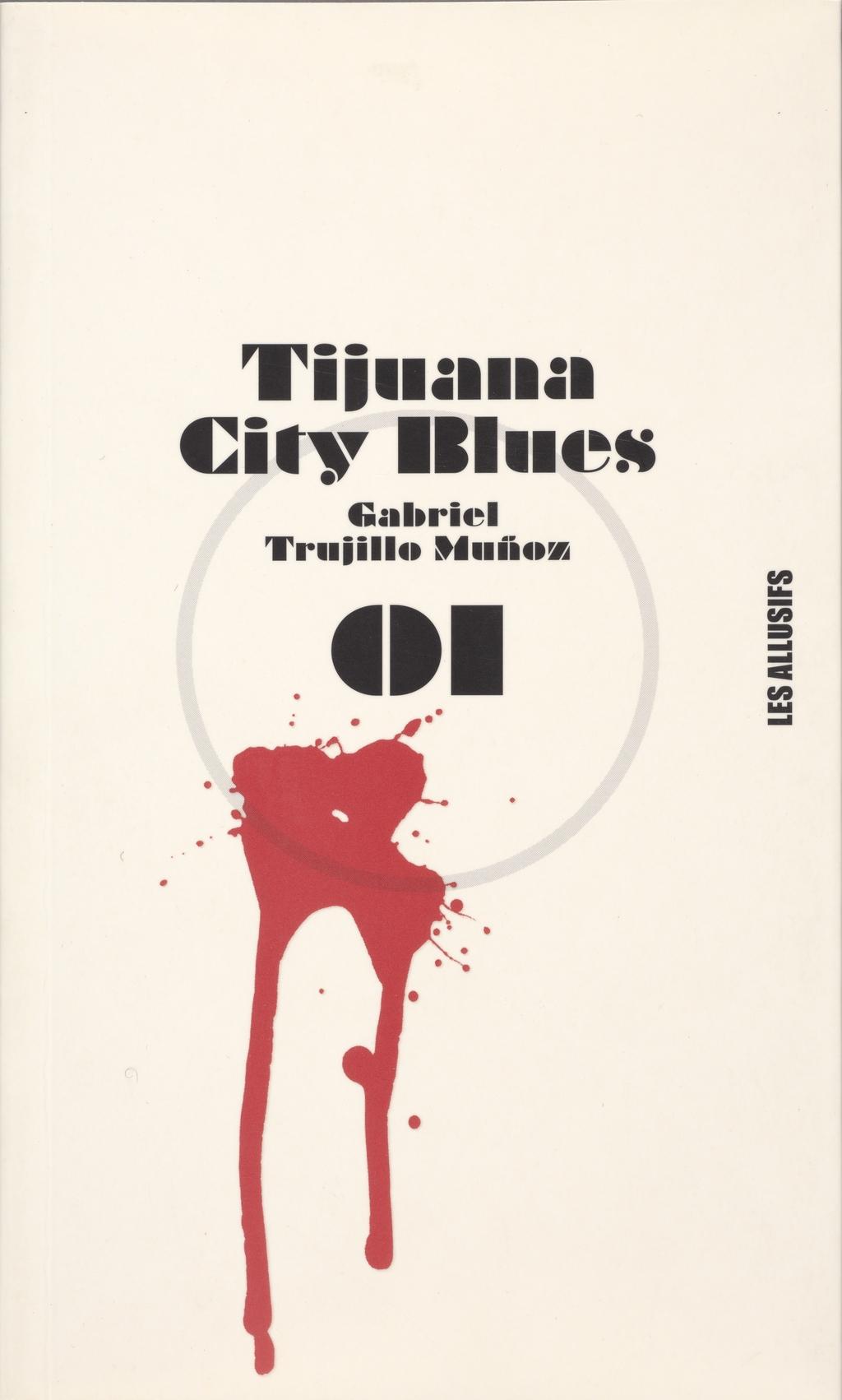 « Tijuana City Blues » de Gabriel Trujillo Muñoz, édité chez Les Allusifs, collection ' Polar, nº 01