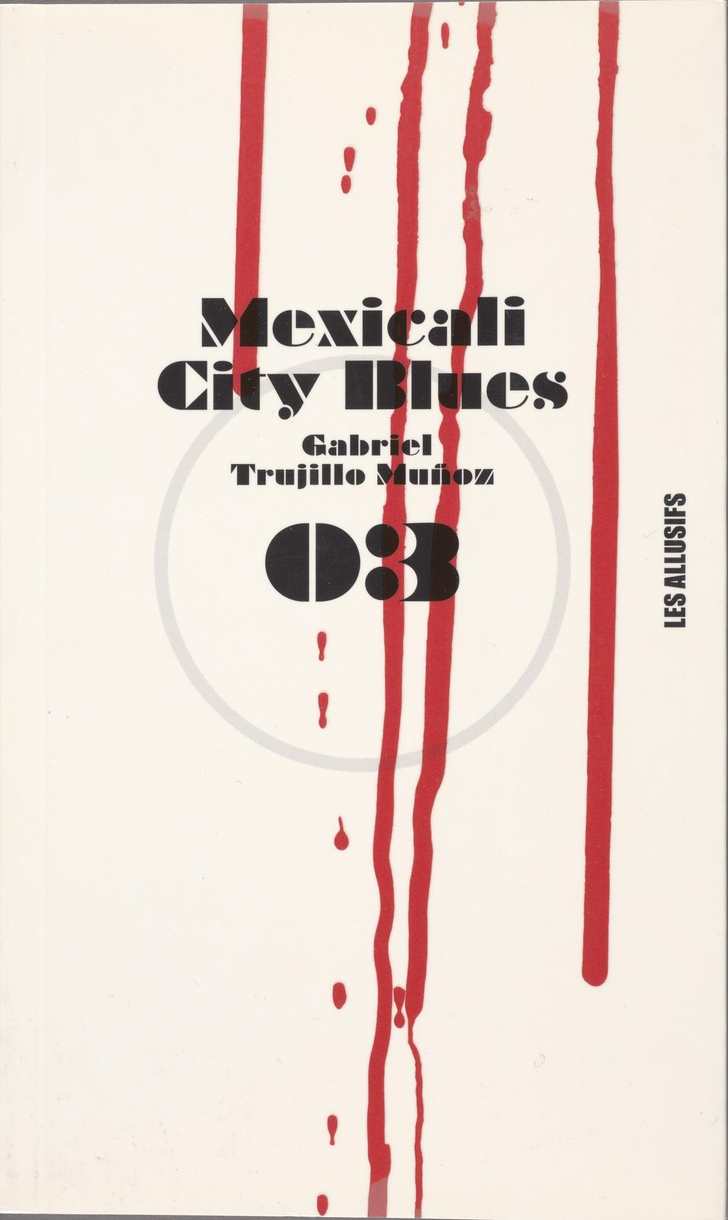 « Mexicali City Blues » de Gabriel Trujillo Muñoz, édité chez Les Allusifs, collection ' Polar, nº 03